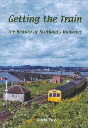 Getting The Train The History of Scotland's Railways
