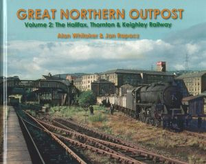 Great Northern Outpost Volume 2: The Halifax, Thornton & Keighley Railway