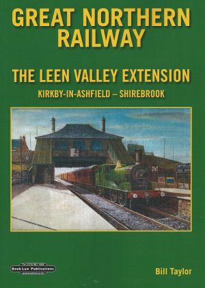 Great Northern Railway The Leen Valley Extension Kirkby-In-Ashfield
