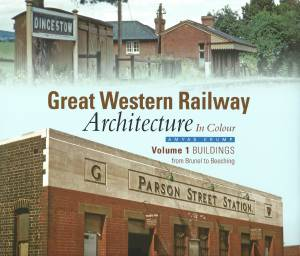 Great Western Railway Architecture In Colour Volume 1 Buildings from Brunel to Beeching