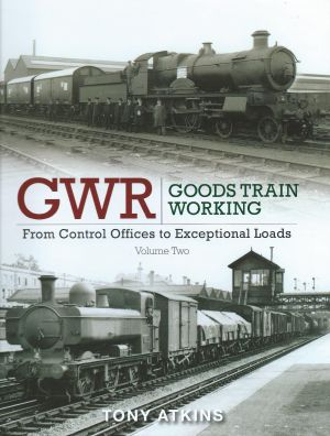 GWR Goods Train Working From Control Offices to Exceptional Loads Volume 2