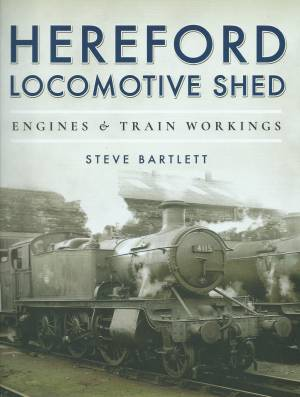Hereford Locomotive Shed Engines & train Workings