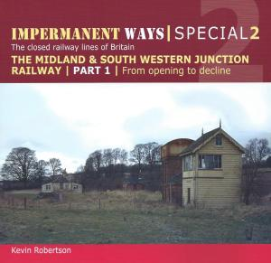 Impermanent Ways Special 2 The Closed railway Lines of Britain The Midland & South Western Western junction Railway Part 1 From opening to decline