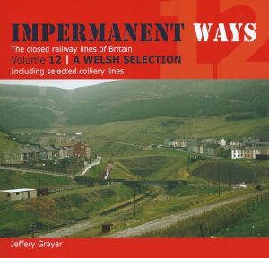 Impermanent Ways The Closed Lines Of Britain Vol 12 A Welsh Selection