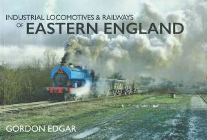 Industrial Locomotives & Railways of Eastern England