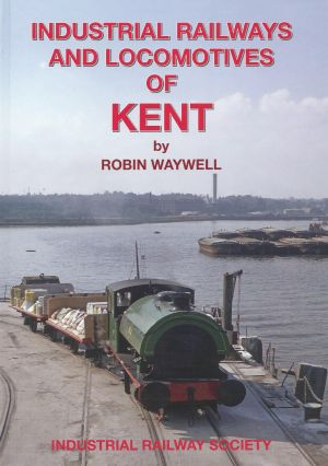 Industrial Railways and Locomotives of Kent