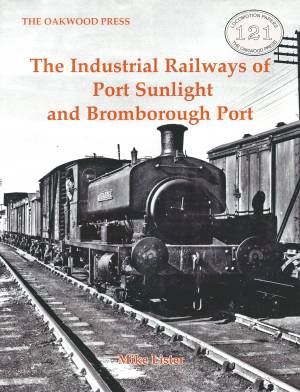 The Industrial Railways of Port Sunlight and Bromborough Port Sunlight Third Edition in A4 paperback format