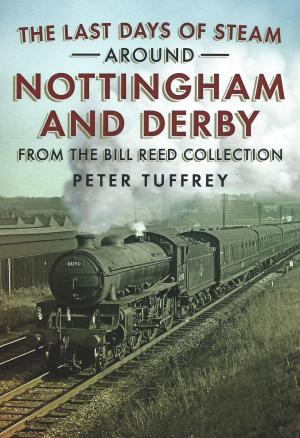 The Last Days of Steam Around Nottingham And Derby from the Bill Reed Collection