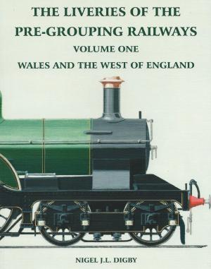 The Liveries Of The Pre-Grouping Railways Volume One Wales And The West Of England