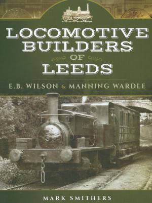 Locomotive Builders of Leeds E.B.Wilson & Manning Wardle