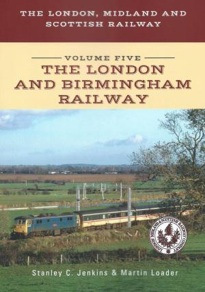 The London, Midland and Scottish Railway Volume five The London And Birmingham Railway
