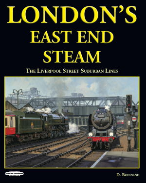 London's East End Steam The Liverpool Street Suburban Lines
