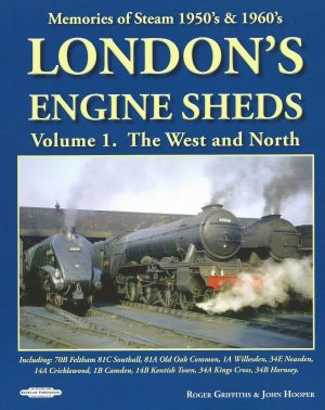 London's Engine Sheds Volume 1. The West and North