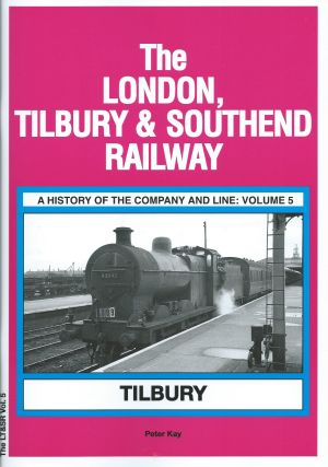 The London, Tilbury & Southend Railway A History of the Company and Line Volume 5: Tilbury