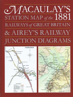 Macaulay's Station Map of the 1881 Railways of Great Britain & Airey's Railway Junction Diagrams