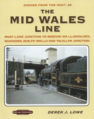 Scenes From the Past 56 The Mid Wales Line Moat Lane Junction to Brecon via Llanidloes, Rhayader, Builth Wells and Talyllyn Junction