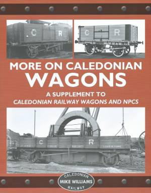 More on Caledonian Wagons A Supplement to Caledonian Railway Wagons and NPCS