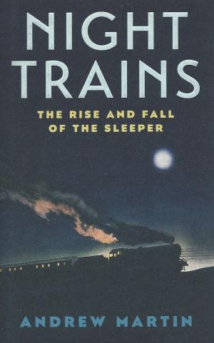Night Trains The Rise and Fall of the Sleeper