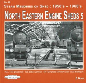 Steam Memories on Shed 99 50s & 60s North Eastern Sheds 5 Hull 53A(Dairycoates)-53B(Botanic Gardens)-53c(Springhead) (Alexandra Dock) & 53D(Bridlington)