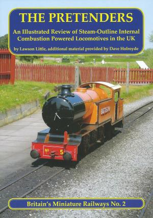 The Pretenders An Illustrated Review of Steam-Outline Internal Combustion Powered Locomotives in the UK