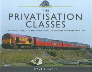 The Privatisation Classes A Pictorial Survey of Diesel and Electric Locomotives and Units since 1994