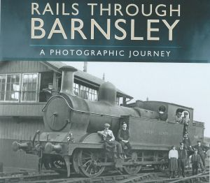 Rails Through Barnsley A Photographic Journey