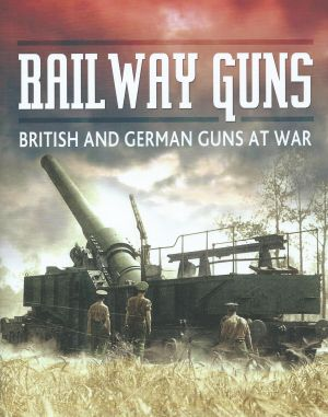 Railway Guns British Ane German Guns At War