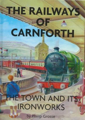 The Railways of Carnforth The Town and its Ironworks