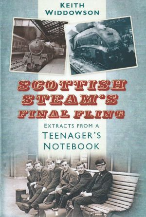 Scottish Steam's Final Fling Extracts from a Teenager's Notebook