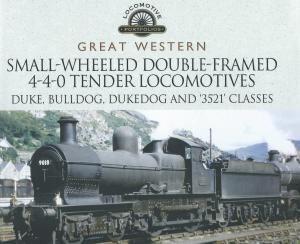 Great Western Small-Wheeled Double-Framed 4-4-0 Tender Locomotives Duke, Bulldog, Dukedog and '3521' Classes