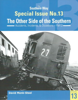 Southern Way Special Issue No 13 The Other Side of the Southern Accidents, Incidents & Occasions-Part 2