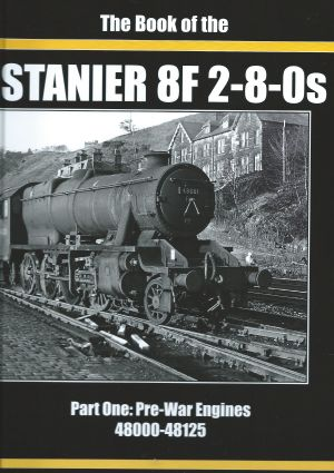 The Book of the Stanier 8f 2-8-0s Part One:Pre-War Engines 48000-48125