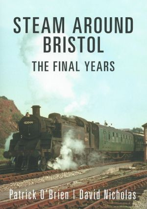 Steam Around Bristol The Final Years