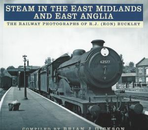 Steam In The East Midlands And East Anglia The Railway Photographs of RJ (Ron) Buckley