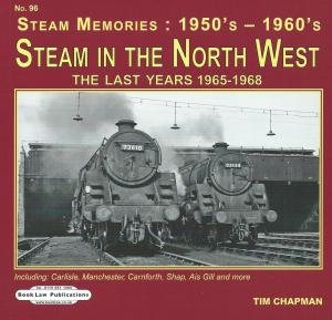 Steam Memories 1950s - 1960s 96 Steam in the North West The Last Years 1965-1968