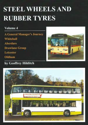 Steel Wheels and Rubber Tyres Volume 4 A General Manager's Journey Whitehall, Aberdare, Drawlane Group, Leicester, Oldham
