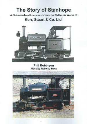 The Story of Stanhope A Stoke-on-Trent Locomotive from the California Works of Kerr, Stuart & Co. Ltd.