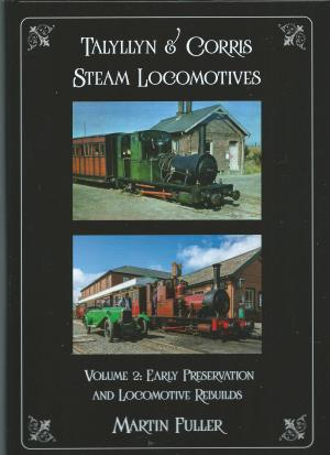 Talyllyn & Corris Steam Locomotives Vol 2 Early Preservation and Locomotive Rebuilds
