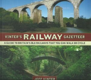 Vinter's Railway Gazetteer A Guide to Britain's Old Railways That You Can Walk Or Cycle
