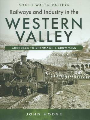 Railways and Industry in the Western Valley Aberbeeg to Brynmawr & Ebbw Vale