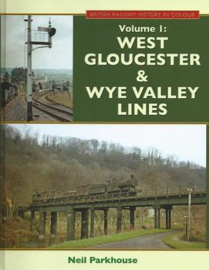 West Gloucester & Wye Valley Lines Volume 1 - Revised and enlarged edition, for those who purchased the original edition a supplemet incorporating this new edition is also available-see separate entry