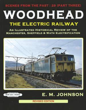 Scenes From the Past 29 Woodhead Pt 3 The Electric Railway An Illustrated Historical Review of the Manchester, Sheffield & Wath Electrification revised edition