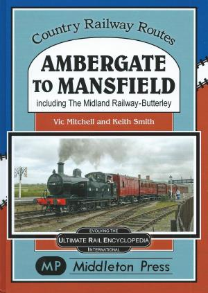 Ambergate To Mansfield including The Midland Railway-Butterley