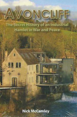 Avoncliff The Secret History of an Industrial Hamlet in War and Peace