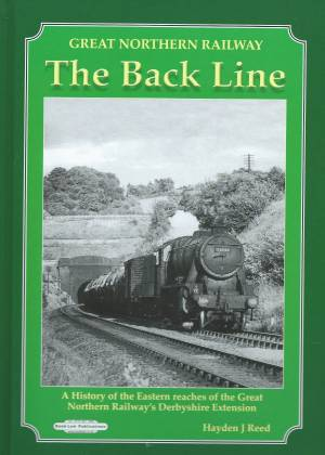 Great Northern Railway The Back Line A History of the Eastern reaches of the Great Northern Railway's Derbyshire Extension