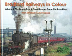 Bradford Railways in Colour Volume 2 The Lancashire & Yorkshire and Great Northern Lines