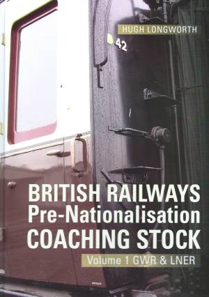 British Railways Pre-Nationalisation Coaching Stock Volum 1 GWR & LNER