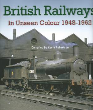 British Railways In Unseen Colour 1948-1962