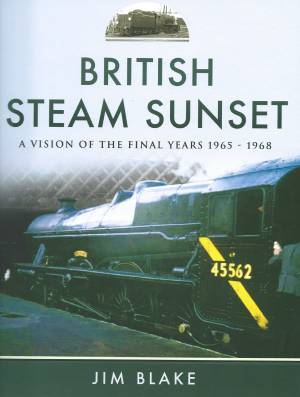 British Steam Sunset A Vision Of The Final Years 1965-1968