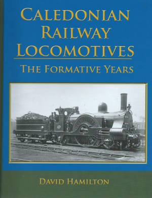 Caledonian Railway Locomotives The Formative Years